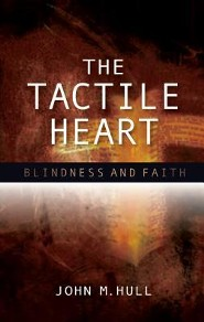 The Tactile Heart: Reflections on Theology and Blindness