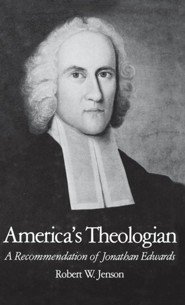 America's Theologian: A Recommendation of Jonathan Edwards