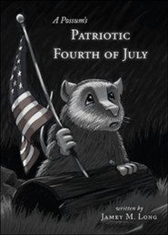 A Possum's Patriotic Fourth of July  -     By: Jamey M. Long