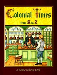 Colonial Times from A to Z  -              By: Bobbie Kalman