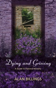 Dying and Grieving - A Guide to Pastoral Ministry