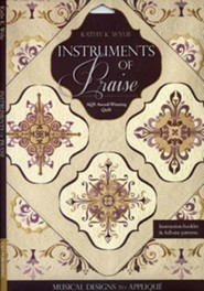 Instruments of Praise: Musical Designs to Applique Aqs Award-Winning Quilt
