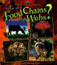 What Are Food Chains and Webs?  -     By: Bobbie Kalman, Jacqueline Langille