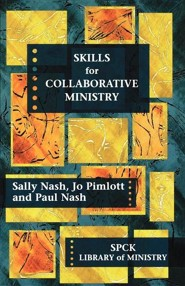 Skills for Collaborative Ministry  -     By: Sally Nash, Paul Nash, Jo Pimlott