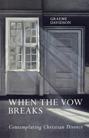When the Vow Breaks: Contemplating Christian Divorce