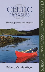 Celtic Parables: Stories, Poems and Prayers  -     By: Robert Van De Weyer
