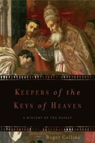 Keepers of the Keys of Heaven: A History of the Papacy  -     By: Roger Collins