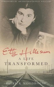 Etty Hillesum: A Life Transformed  -     By: Patrick Woodhouse & Rowan Williams