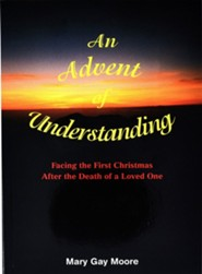 Advent of Understanding: Facing the First Christmas After the Death of a Loved One  -     By: Mary G. Moore