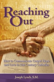 Reaching Out: How to Communicate Gospel Hope and Love to 21st Century Catholics