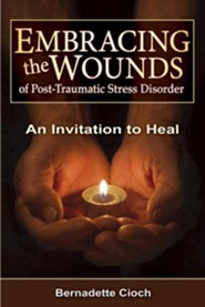 Embracing the Wounds of Post-Traumatic Stress Disorder: An Invitation to Heal