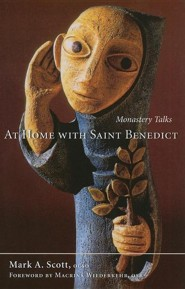 At Home with Saint Benedict: Monastery Talks  -     By: Mark A. Scott