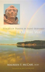 I Am the Way: Stages of Prayer in Saint Bernard  -     By: Maureen McCabe