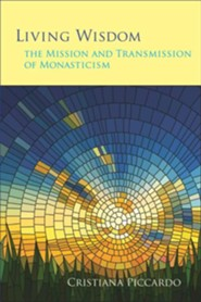 Living Wisdom: The Mission and Transmission of Monasticism