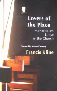 Lovers of the Place: Monasticism Loose in the Church  -     By: Francis Kline