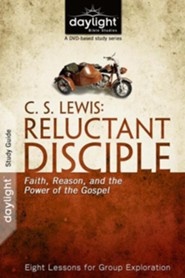 C. S. Lewis: Reluctant Disciple: Faith, Reason, and the Power of the Gospel - Study Guide