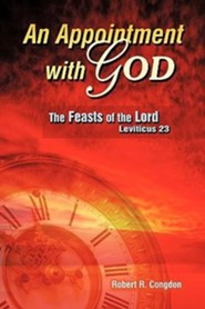An Appointment with God: The Feasts of the Lord - Leviticus 23