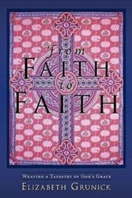 From Faith to Faith: Weaving a Tapestry of God's Grace