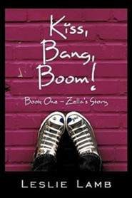Kiss, Bang, Boom!: Book One - Zella's Story