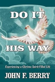 Do It His Way: Experiencing a Glorious Spirit-Filled Life
