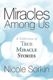 Miracles Among Us: A Collection of True Miracle Stories