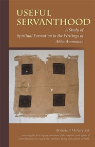 Useful Servanthood: A Study of Spiritual Formation in the Writings of Abba Ammonas  -     By: Bernadette McNary-Zak, Nada Conic, Brother Lawrence Morey