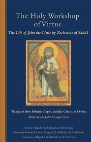 The Holy Workshop of Virtue: The Life of John the Little by Zacharias of Sakha  -     Edited By: Tim Vivian, Rowan Greer, Maged S.A. Mikhail     By: Tim Vivian(Eds.), Rowan Greer(Eds.) & Maged S.A. Mikhail(Eds.)