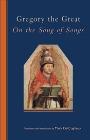 Gregory the Great: On the Song of Songs  -     By: Mark DelCogliano