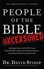 People of the Bible Uncensored: A Psychologist Examines the Most Well-Known People of the Bible and Reveals Their Startling Similarities to You and Me and What We Can Learn from Them