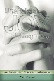 Unshakable Joy in Uneasy Times: An Expository Study of Philippians  -     By: Wil Owens