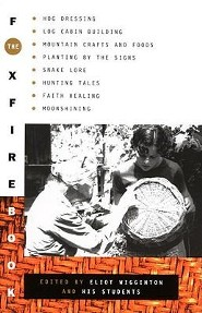 The Foxfire Book: Hog Dressing, Log Cabin Building, Mountain Crafts and Foods, Planting by the Signs, Snake Lore, Hunting Tales, Faith H