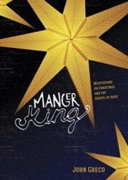Manger King: Meditations on Christmas and the Gospel of Hope