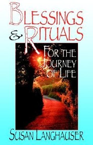 Blessings & Rituals for the Journey of Life  -              By: Susan Langhauser