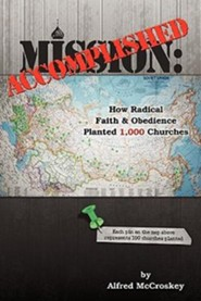 Mission Accomplished: How Radical Faith and Obedience Planted 1,000 Churches