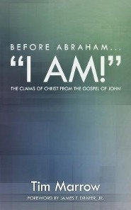 Before Abraham...I Am!: The Claims of Christ from the Gospel of John