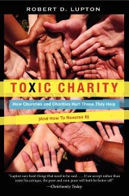 Toxic Charity: How Churches and Charities Hurt Those They Help (And How to Reverse It)  -     