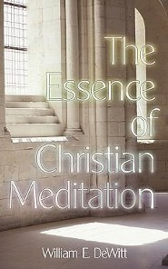 The Essence of Christian Meditation  -     By: William E. DeWitt