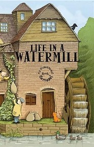 Life in a Watermill  -     By: Tim Hutchinson(ILLUS)     Illustrated By: Tim Hutchinson