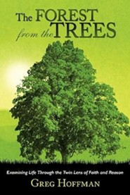 The Forest from the Trees: Examining Life Through the Twin Lens of Faith and Reason
