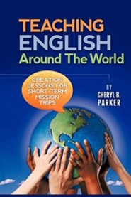 Teaching English Around the World: Creation Lessons for Short-Term Mission Trips  -     By: Cheryl B. Parker