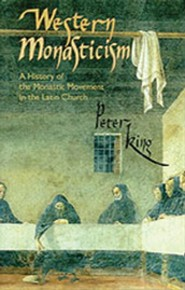 Western Monasticism: A History of the Monastic Movement in the Latin Church  -     By: Peter King