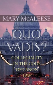 Quo Vadis?: Collegiality in the Code of Canon Law