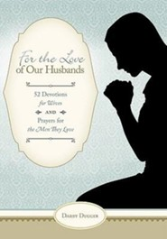 For the Love of Our Husbands: 52 Devotions for Wives and Prayers for the Men They Love