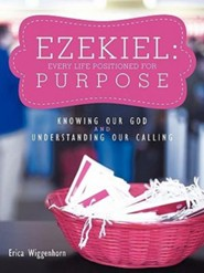 Ezekiel: Every Life Positioned for Purpose: Knowing Our God and Understanding Our Calling  -     By: Erica Wiggenhorn