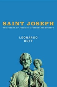 Saint Joseph: The Father of Jesus in a Fatherless Society  -     By: Leonardo Boff, Alex Guilherme
