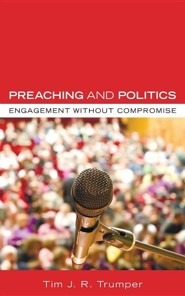 Preaching and Politics: Engagement without Compromise  -     By: Tim Trumper