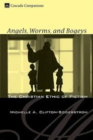 Angels, Worms, and Bogeys: The Christian Ethic of Pietism #11  -     By: Michelle Clifton-Soderstrom