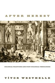 After Heresy: Colonial Practices and Post-Colonial Theologies  -     By: Vitor Westhelle