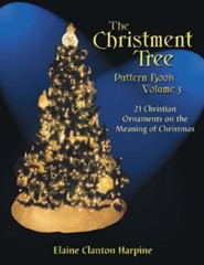 The Christment Tree Pattern Book: 21 Christian Ornaments on the Meaning of Christmas