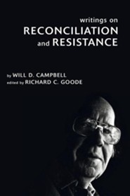 Writings on Reconciliation and Resistance  -     By: Will Campbell, Richard Goode